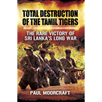 Total Destruction of the Tamil Tigers: The Rare Victory of Sri Lanka's Long War