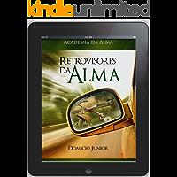 Retrovisores da Alma: Fazendo as pazes com o passado (Academia da Alma Livro 2)