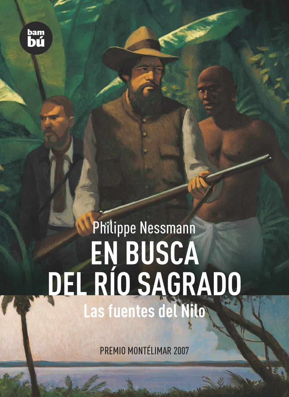 En busca del río sagrado: Las Fuentes del Nilo Descubridores: Amazon.es: Nessmann, Philippe, Roca, François, Serrat Crespo, Manuel: Libros