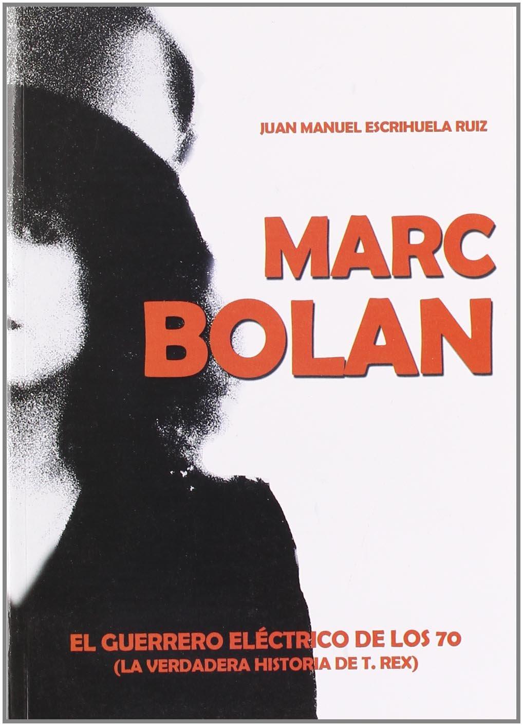 Marc Bolan : el guerrero eléctrico de los 70 (la verdadera historia de T-Rex)