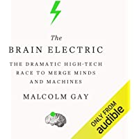 The Brain Electric: The Dramatic High-Tech Race to Merge Minds and Machines