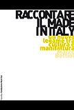 Raccontare il Made in Italy: Un nuovo legame tra cultura e manifattura (Marsilio Fondazione NordEst)