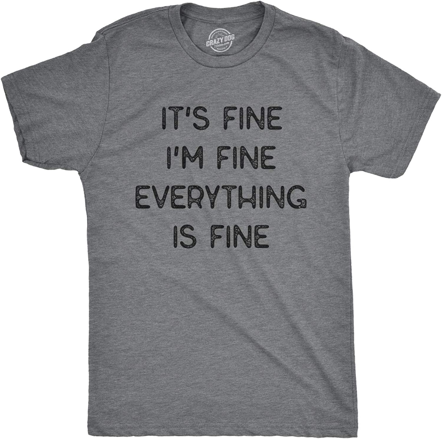 Crazy Dog T Shirts Mens It S Fine I M Fine Everything Is Fine Tshirt Funny Sarcastic Tee Clothing