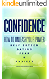 CONFIDENCE: How To Unleash Your Power - Self Esteem, Dating, Fear & Anxiety (Shyness, Introvert, Insecurity, Social Anxiety, Influence, Lazy, Procrastination) (English Edition)