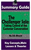 SUMMARY: The Challenger Sale: Taking Control of the Customer Conversation: BY Matthew Dixon & Brent Asamson | The MW Summary Guide (( Sales & Selling, Business Skills, Prospecting, Negotiation ))
