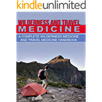 Wilderness and Travel Medicine: A Complete Wilderness Medicine and Travel Medicine Handbook (Escape, Evasion, and Survival 1) (English Edition)