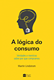 A lógica do consumo: Verdades e mentiras sobre por que compramos