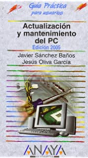 Actualizacion y mantenimiento del PC 2005 / Updating And Maintaining Your PC 2005 (Guia Practica
