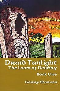 Druid Twilight: The Loom of Destiny - Book One