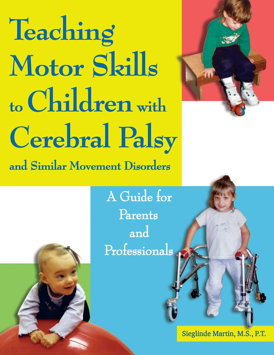 Teaching Motor Skills to Children With Cerebral Palsy And Similar Movement Disorders: A Guide for Parents And Professionals Paperback – July 19, 2006 Sieglinde Martin Woodbine House 1890627720 WBH1890627720
