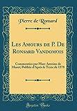 Les Amours de P. de Ronsard Vandomois: Commentées Par Marc Antoine de Muret; Publiée d'Après Le Texte de 1578 (Classic Reprint)