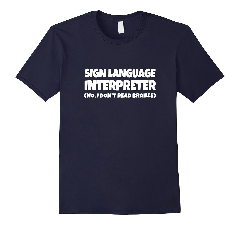 ASL Sign Language Interpreter No I Dont Read Braille shirt-TD