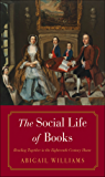 The Social Life of Books: Reading Together in the Eighteenth-Century Home (The Lewis Walpole Series in Eighteenth-Century Culture and History)