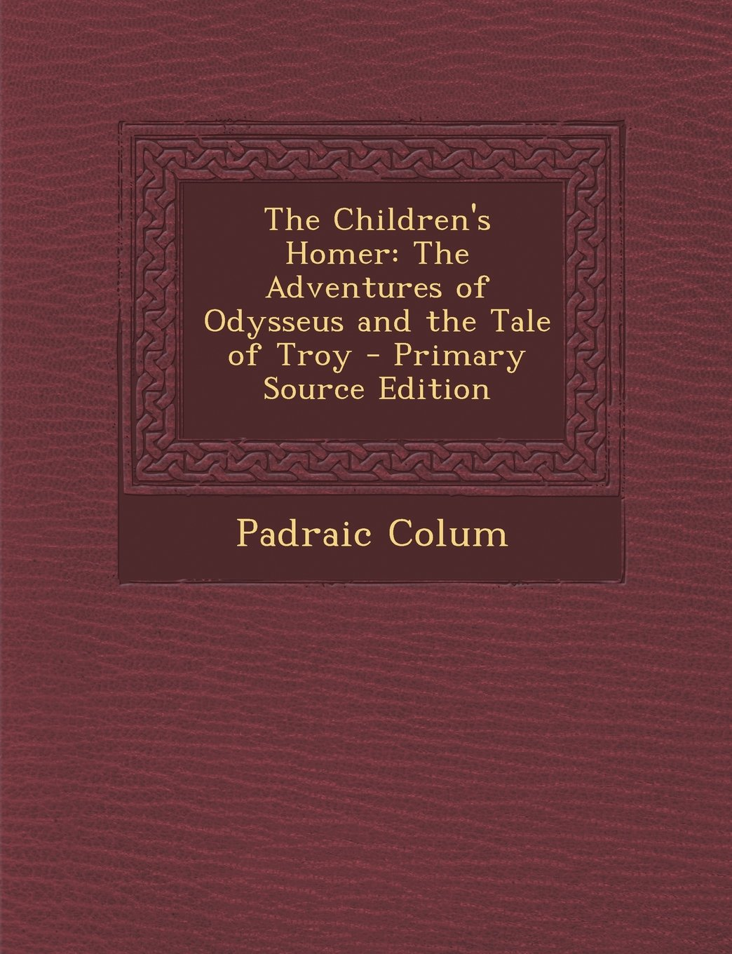 The Children's Homer: The Adventures of Odysseus and the Tale of Troy - Primary Source Edition PDF
