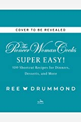 The Pioneer Woman Cooks—Super Easy!: 120 Shortcut Recipes for Dinners, Desserts, and More Kindle Edition