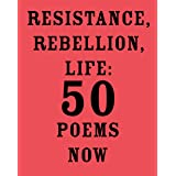 Resistance, Rebellion, Life: 50 Poems Now