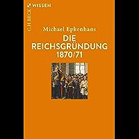 Die Reichsgründung 1870/71 (Beck'sche Reihe 2902) (German Edition)