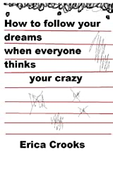 How to follow your dreams when everyone thinks your crazy Paperback