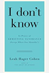 I don't know: In Praise of Admitting Ignorance (Except When You Shouldn't) Hardcover