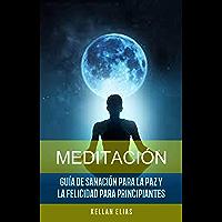 Meditación: Guía De Sanación Para La Paz Y La Felicidad Para Principiantes