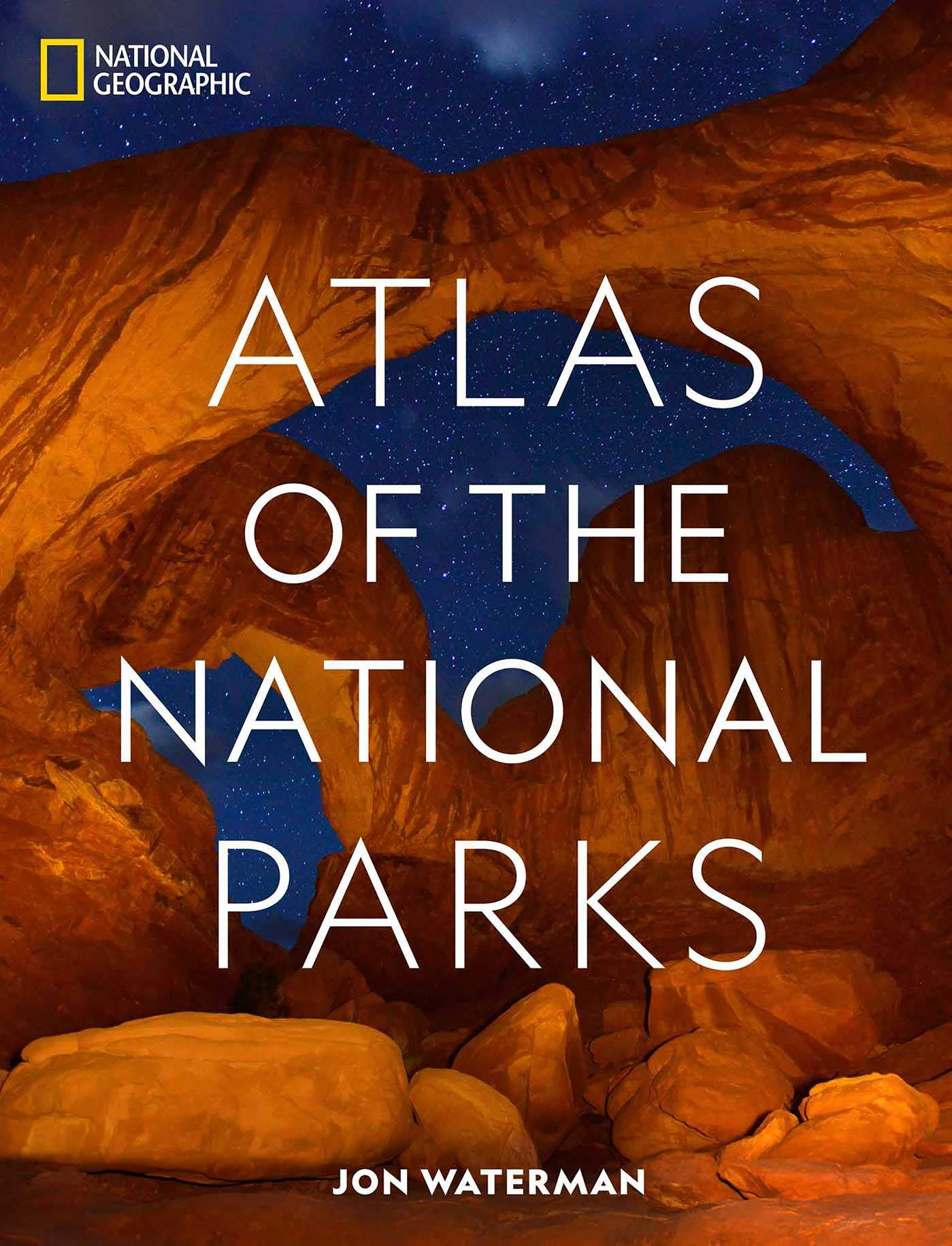 National Geographic Atlas of the National Parks by National Geographic