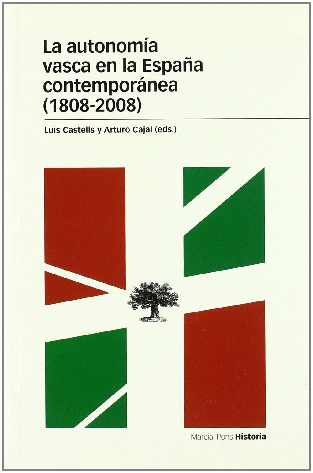 AUTONOMÍA VASCA EN LA ESPAÑA CONTEMPORÁNEA 1808-2008 , LA Estudios: Amazon.es: Castells, Luis, Cajal, Arturo: Libros