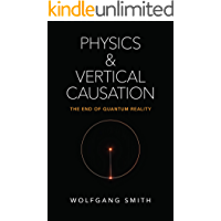 Physics and Vertical Causation: The End of Quantum Reality (English Edition)