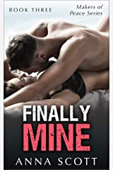 Finally Mine Book 3: Finally Mine - A Makers of Peace Series Kindle Edition