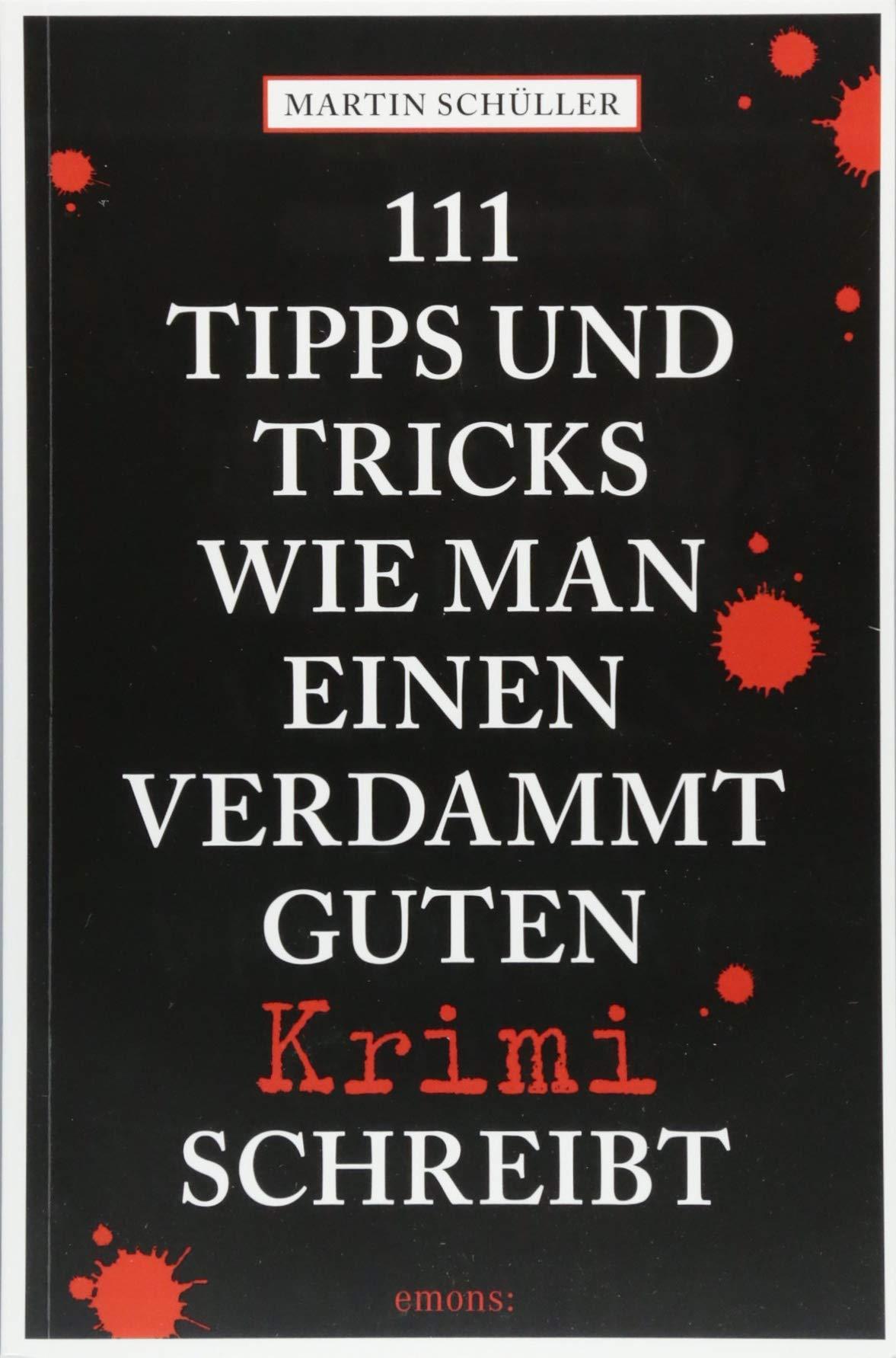 111 Tipps und Tricks, wie man einen verdammt guten Krimi schreibt:  Ratgeber: Amazon.de: Schüller, Martin: Bücher