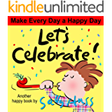 Children's Books: Let's Celebrate! (Imaginative, Rhyming Bedtime Story/Picture Book About Birthdays, Holidays, and Special Days, for Beginner Readers, Ages 2-8)