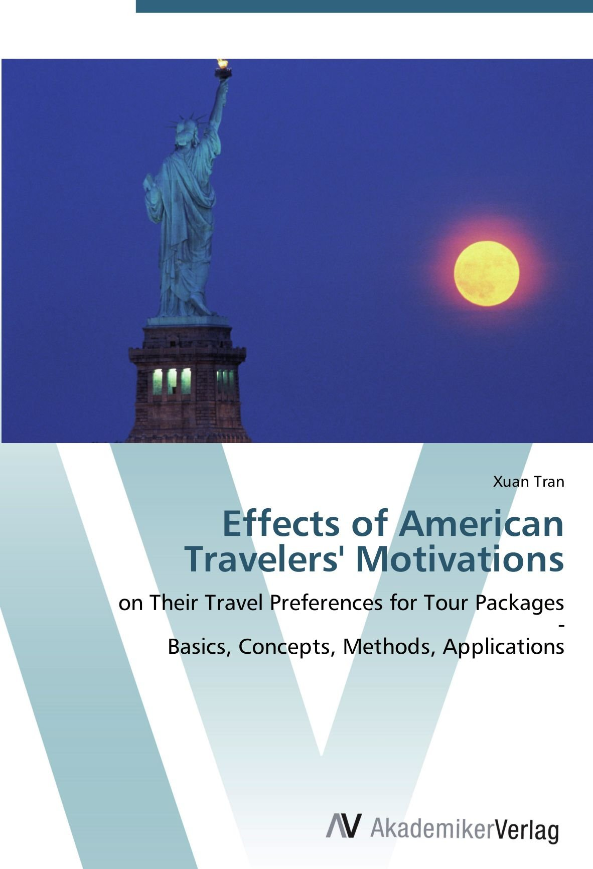 Effects of American Travelers' Motivations: on Their Travel Preferences for Tour Packages  -  Basics, Concepts, Methods, Applications (German Edition) pdf