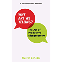 Why Are We Yelling: The Art of Productive Disagreement (English Edition)