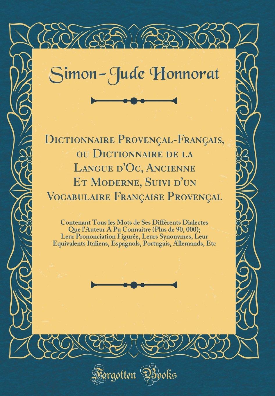 Dictionnaire Provençal-Français, Ou Dictionnaire de la Langue d'Oc, Ancienne Et Moderne, Suivi d'Un Vocabulaire Française Provençal: Contenant Tous ... 90, 000; Leur Prononciatio (French Edition) ebook