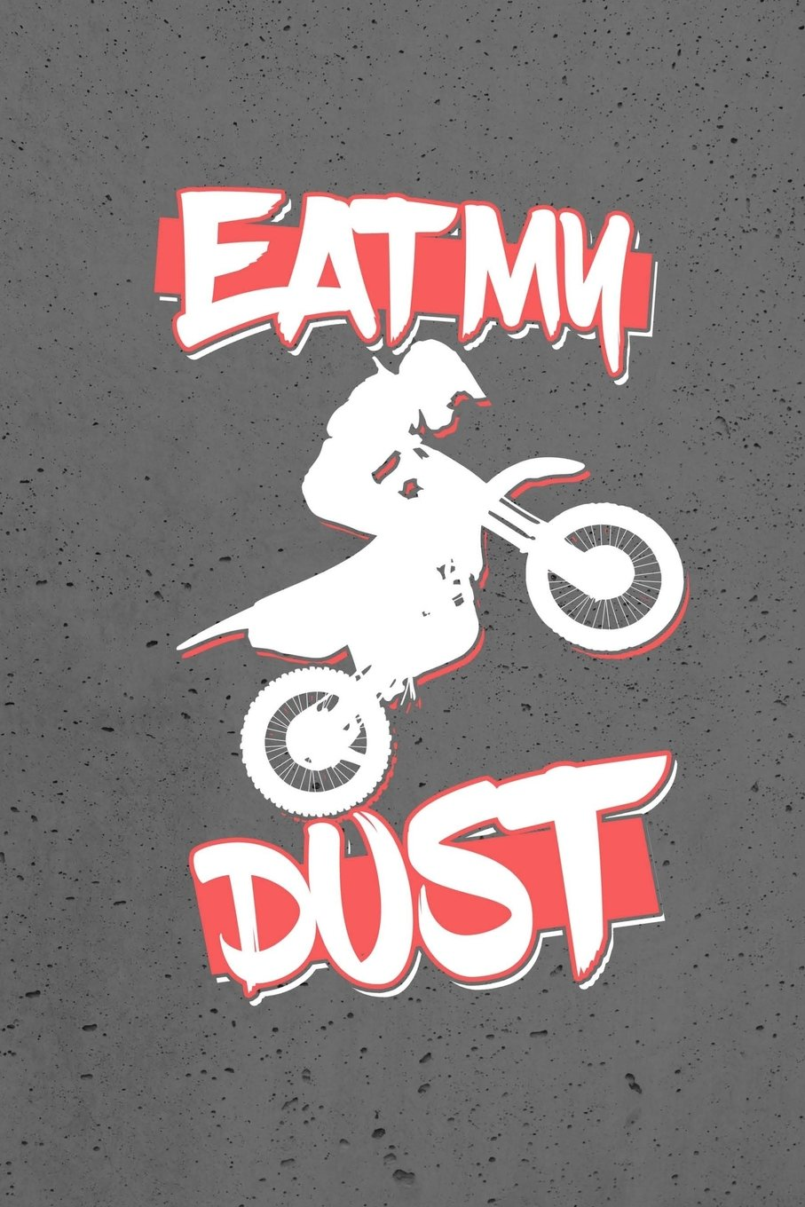 """Read Online Eat My Dust: Dirt Bike Riding, College Ruled Journal Paper, Daily Writing Journaling Lined Paper, 100 Pages (6""""x9"""")  School Teachers Students Gifts pdf epub"""