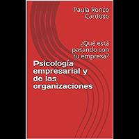 Psicología empresarial y de las organizaciones: ¿Qué está pasando con tu empresa?