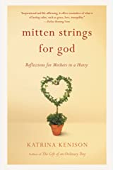 Mitten Strings for God: Reflections for Mothers in a Hurry Kindle Edition