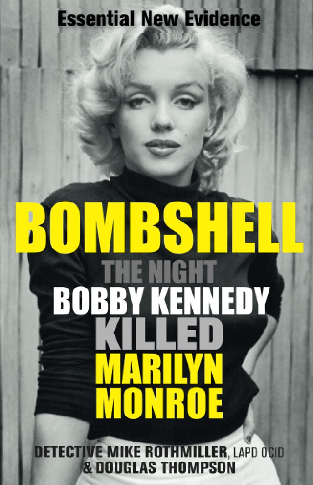 Bombshell: The Night Bobby Kennedy Killed Marilyn Monroe: Thompson,  Douglas, Rothmiller, Mike: 9781913543624: Amazon.com: Books