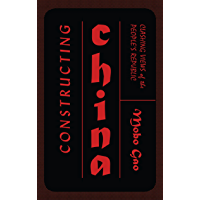 Constructing China: Clashing Views of the Peoples Republic