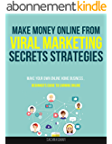 MAKE MONEY ONLINE FROM VIRAL MARKETING SECRETS STRATEGIES: Make Your Own Online Home Business From Viral Marketing, A Beginner's Guide To Earning Online (English Edition)