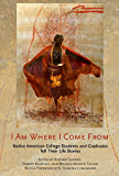 I Am Where I Come From: Native American College Students and Graduates Tell Their Life Stories
