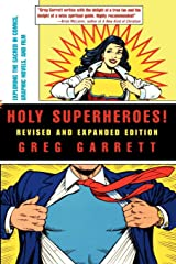 Holy Superheroes! Revised and Expanded Edition: Exploring the Sacred in Comics, Graphic Novels, and Film Paperback
