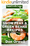 Snow Peas & Green Beans Recipes: Over 50 Quick & Easy Gluten Free Low Cholesterol Whole Foods Recipes full of…