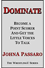 Dominate: Become a Point Scorer and Get the Little Voices to Talk (WrestlingU - Train Your Brain Book 2) Kindle Edition
