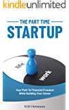 The Part Time Startup: Your Path to Financial Freedom While Building Your Career