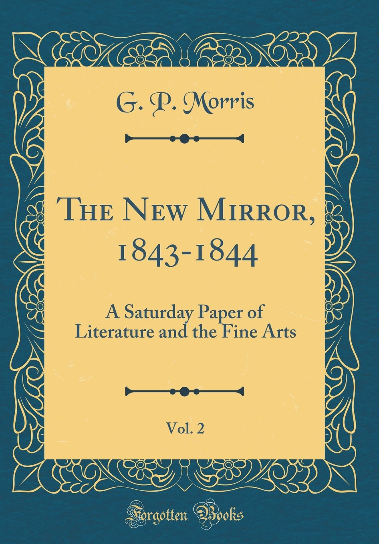 The New Mirror, 1843-1844, Vol. 2: A Saturday Paper of Literature and the Fine Arts (Classic Reprint) PDF