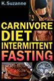 Carnivore Diet Intermittent Fasting: Increase Your Focus, Performance, Weight Loss, and Longevity Combining Two Powerful…