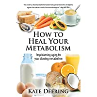 How to Heal Your Metabolism: Learn How the Right Foods, Sleep, the Right Amount...
