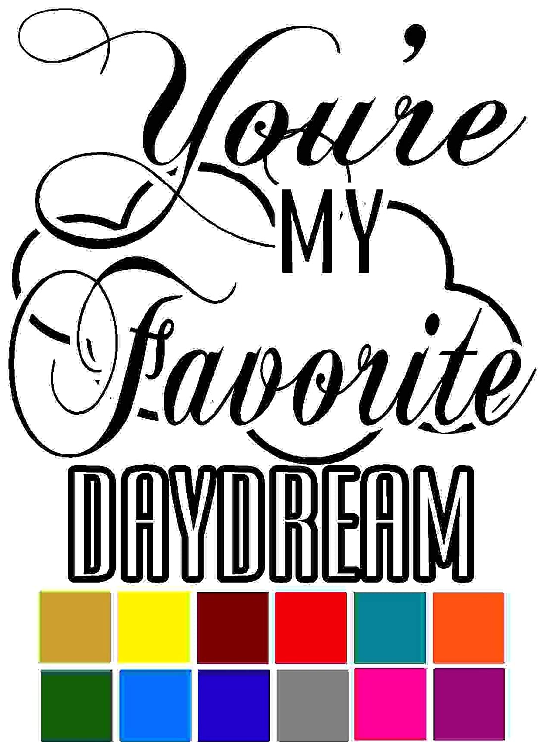 Youre my Favorite Daydream Choose Color V and T Gifts