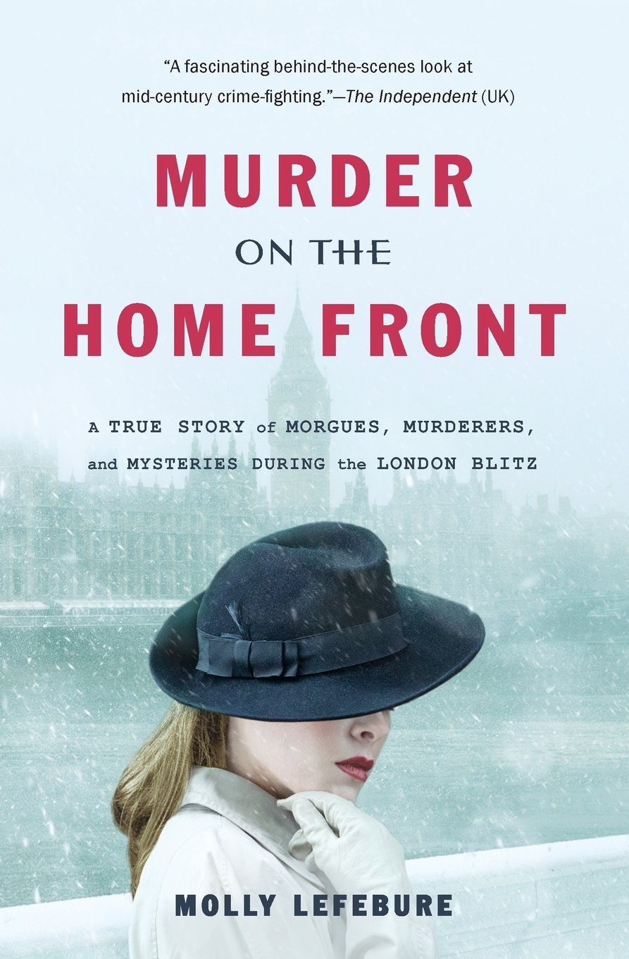 Download Murder on the Home Front: A True Story of Morgues, Murderers, and Mysteries during the London Blitz pdf
