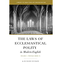 The Laws of Ecclesiastical Polity In Modern English, Vol. 1